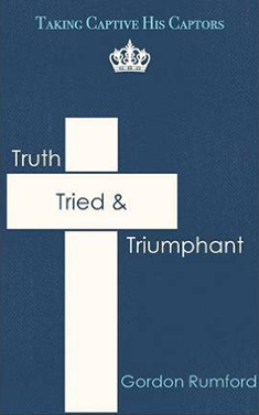 Truth, Tried and Triumphant